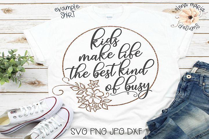 Kids Make Life The Best Kind Of Busy Svg, Mom Svg