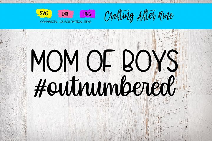 Mom of Boys, Outnumbered, Mommys Mini Me, Mamas Mini Me, DXF