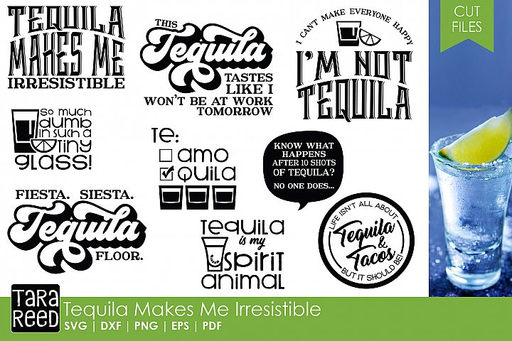 Tequila Makes Me Irresistible - SVG files for Crafters