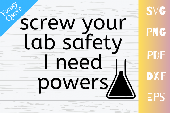 Screw Your Lab Safety I need Powers |SVG|PNG|PDF|DXF|EPS