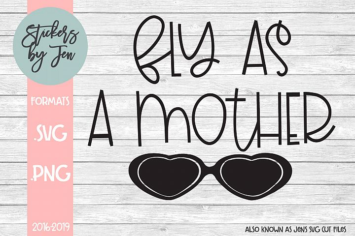 Fly as a Mother SVG Cut File