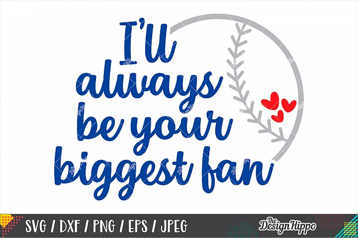 Ill Always Be Your Biggest Fan SVG DXF PNG Cutting Files