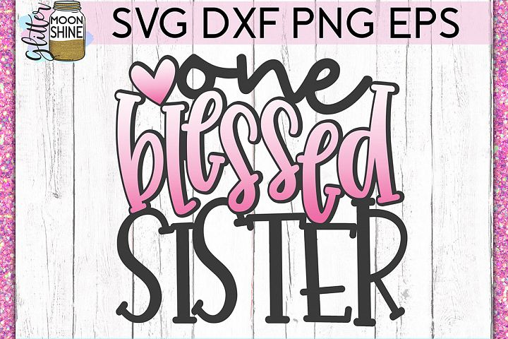 One Blessed Sister SVG DXF PNG EPS Cutting Files