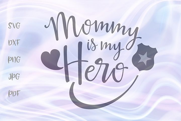 Mommy is My Hero Policewoman Family Sign Cut File SVG DXF