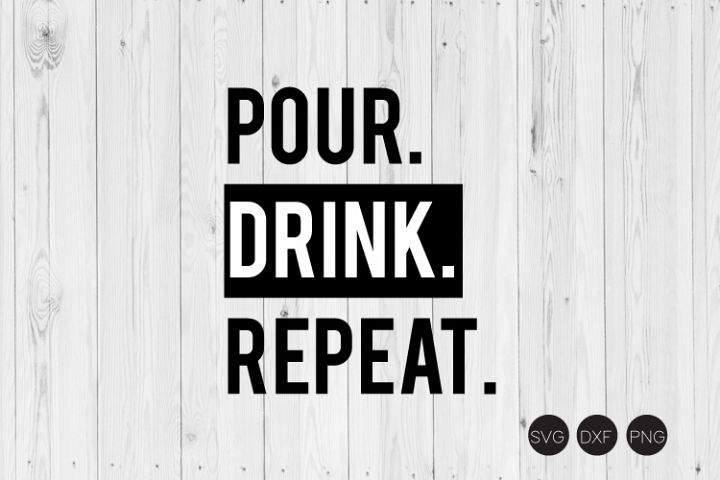 Pour Drink Repeat SVG, Wine SVG, DXF, PNG Cut Files