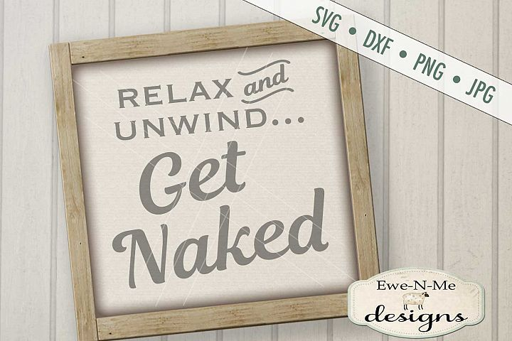 Relax Unwind - Get Naked - Bath Tub - Bathroom - SVG DXF