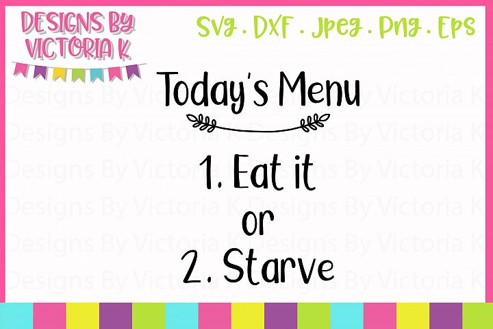 Todays Menu- Eat it or Starve SVG Cut File