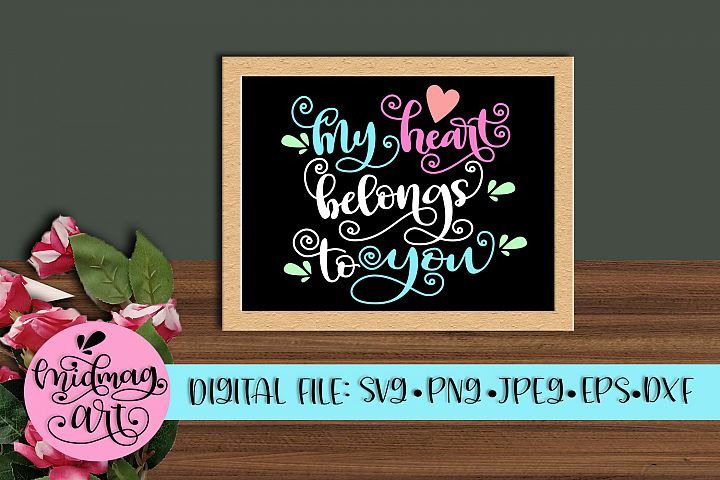My heart belongs to you svg, png, jpeg, eps and dxf