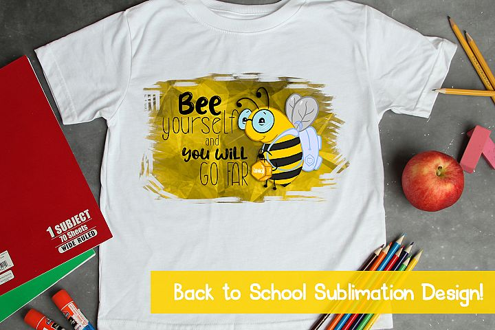 Bee Yourself for School Sublimation|Bee Sublimation|PNG
