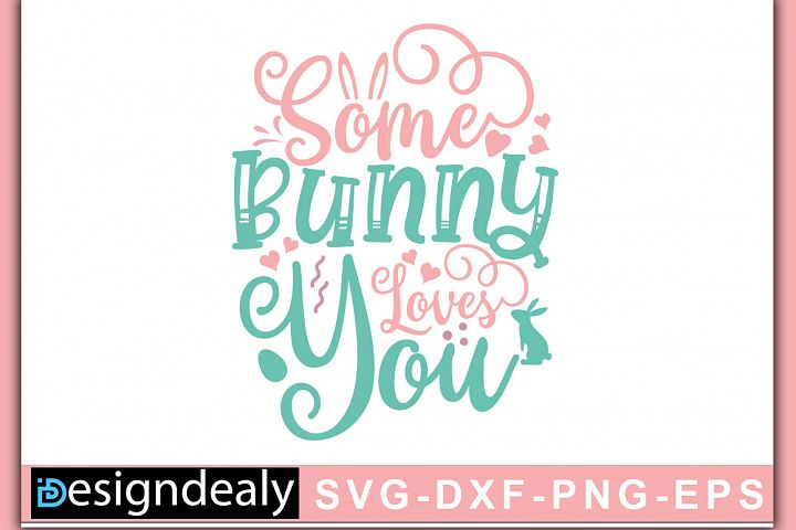 Some Bunny Loves You | Easter svg| Bunny SVG | Easter shirt