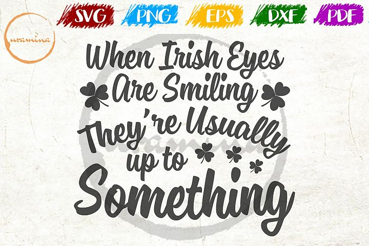 When Irish Eyes Are Smiling St. Patricks Day SVG PDF PNG