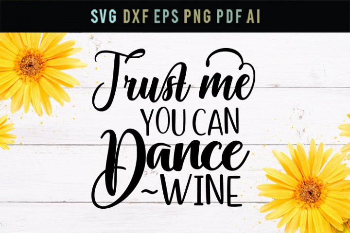 Trust me, you can dance, wine, funny svg, party svg