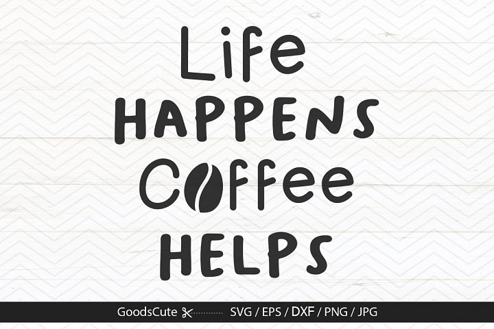Life Happens Coffee Helps - SVG DXF JP