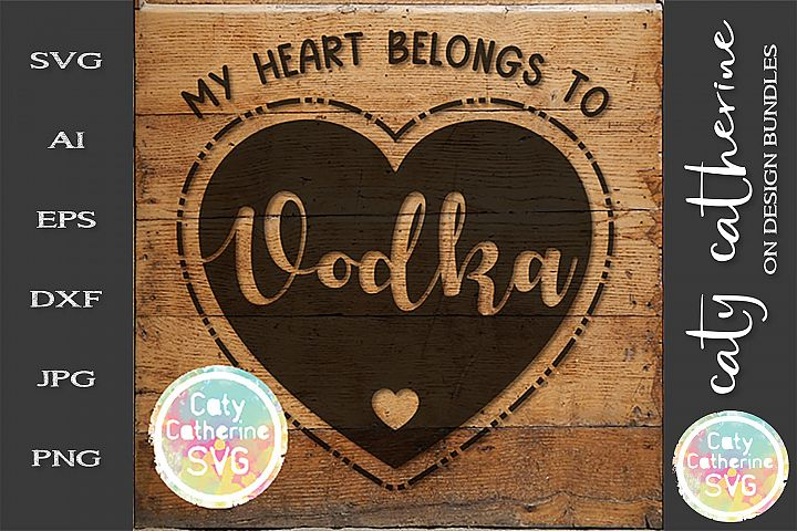 My Heart Belongs To Vodka Love Heart SVG Cut File