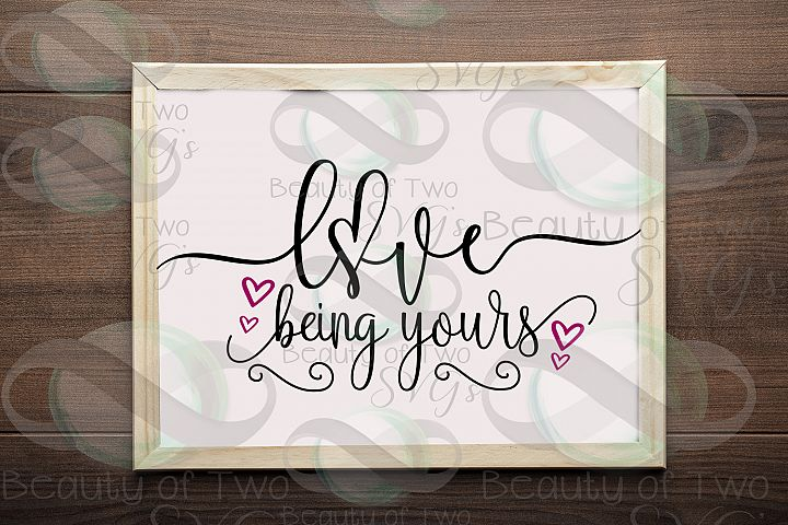 Love being yours svg, love svg wedding svg, relationship svg