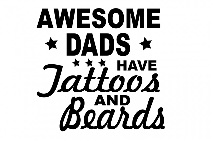 Awesome Dads have Tattoos and Beards SVG Cutting File