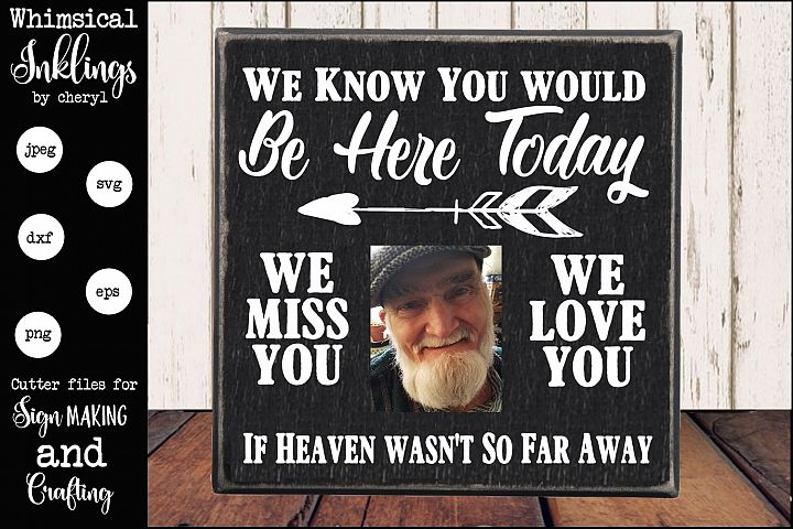 We Know You Would Be Here Today- Wedding Memorial Sign SVG
