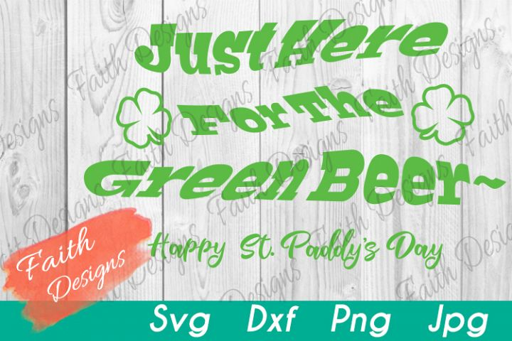 Just Here For The Green Beer, Happy St. Paddys Day
