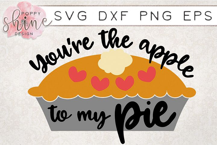 Youre The Apple To My Pie SVG PNG EPS DXF Cutting Files