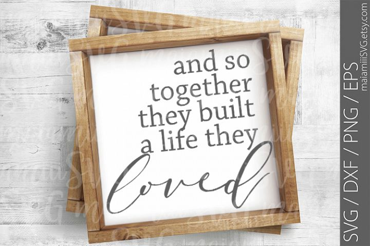 And So Together They Built A Life They Loved SVG, DXF, PNG