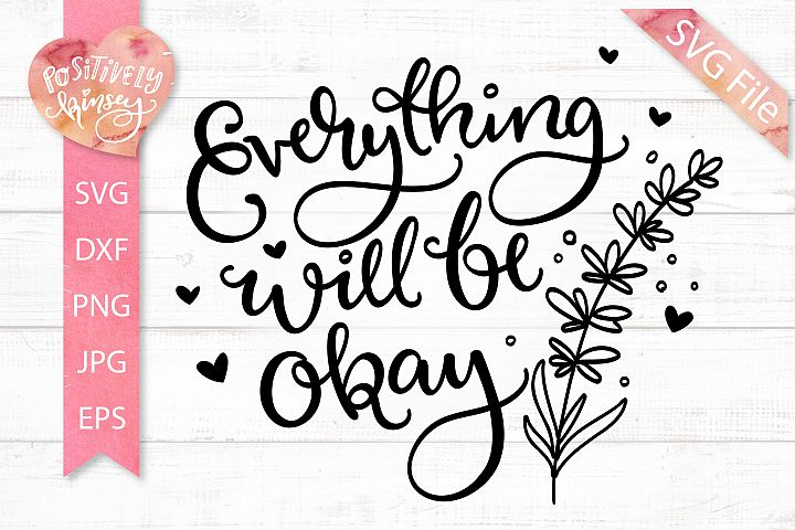 Everything Will Be Okay SVG, Positivity SVG, Inspirational