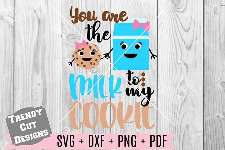 You are the Milk to my Cookie Girl svg