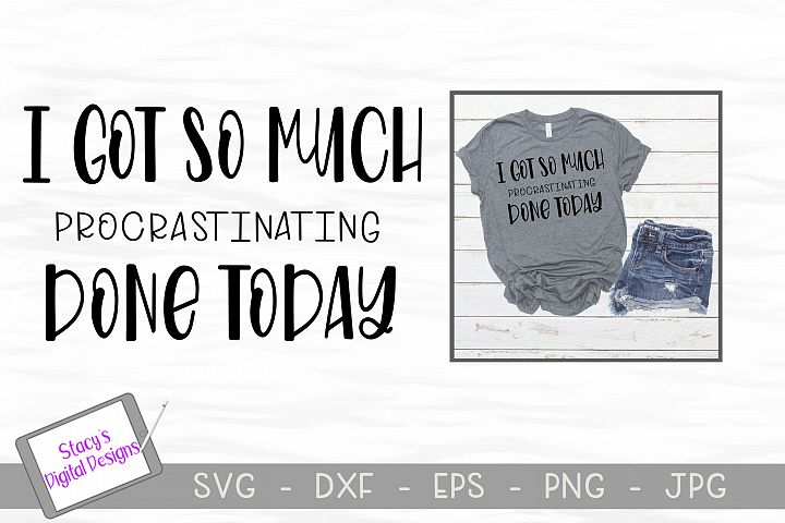 I got so much procrastinating done today SVG - Funny SVG