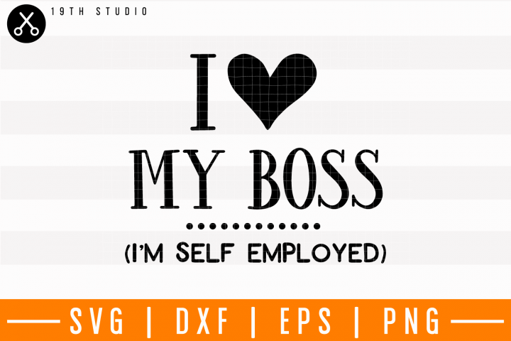 I love my boss Im self employed SVG | M4F8