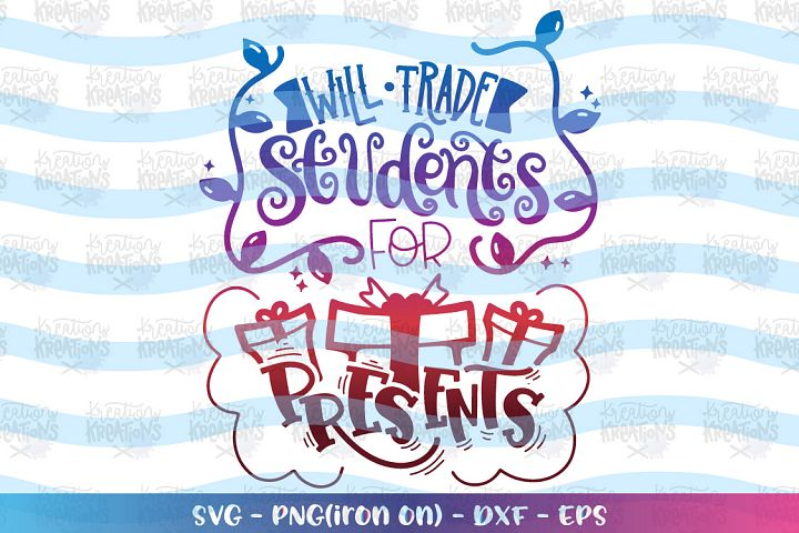 Christmas svg Will trade Students for presents svg teacher