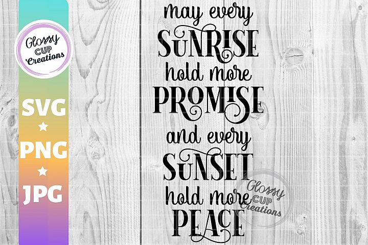 May Every Sunrise hold more Promise and Every Sunset SVG