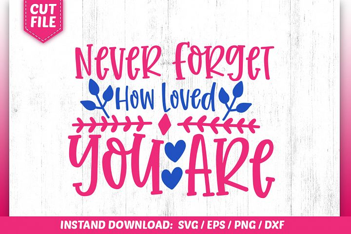 Never Forget How Loved You Are Svg Design