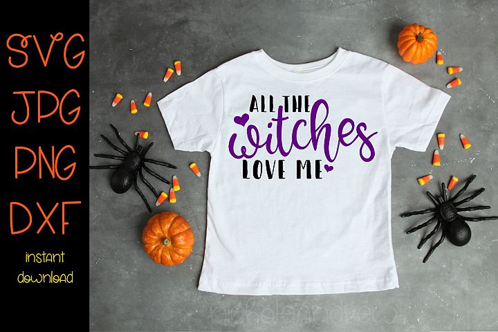 All The Witches Love Me - A Halloween SVG Cut File