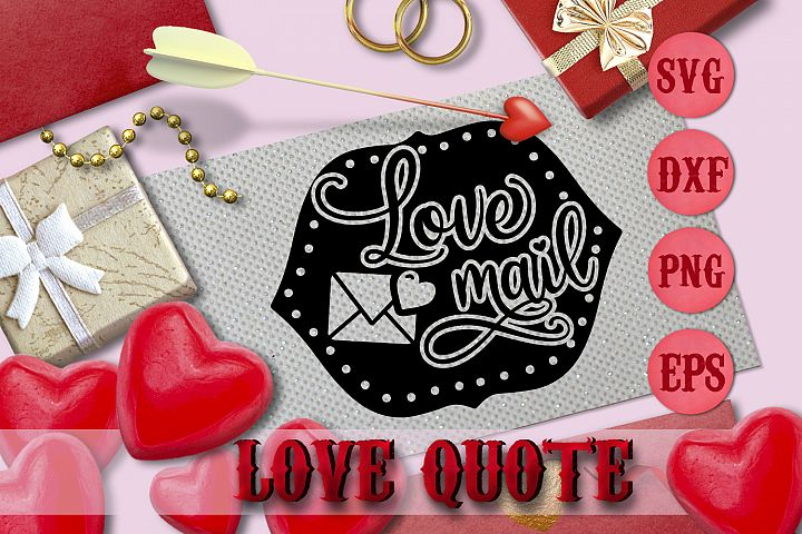 LOVE MAIL quote Valentine svg Love SVG FOR T-SHIRT