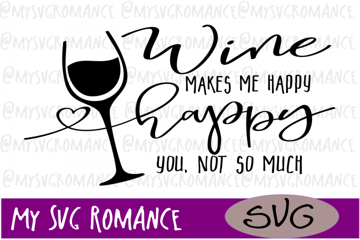 Wine Makes Me Happy - You, Not So Much SVG - Cut File