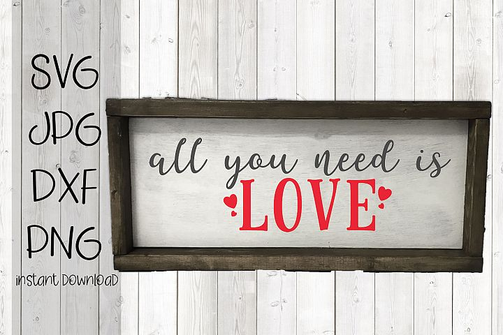 All You Need Is Love, A Valentines SVG For Crafters