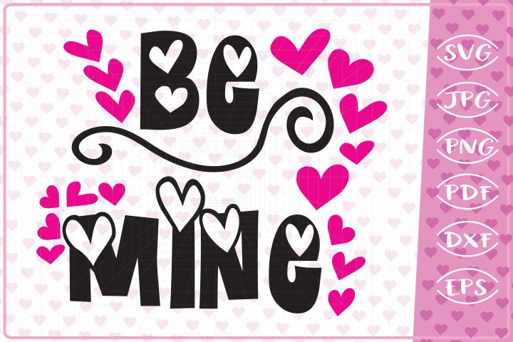 Be mine,love quote,cutting files,Valentine svg,png,dxf,eps,p