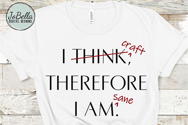 Funny Crafter SVG and Printable- I Craft Therefore I Am Sane