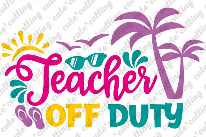 Teacher off duty svg, teacher summer quote svg, dxf, png