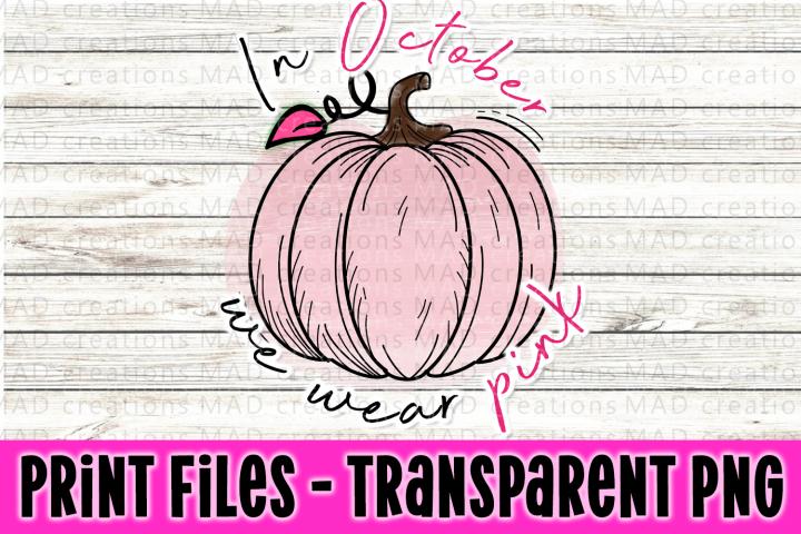 In October We Wear Pink - Pink Pumpkin - Print Files