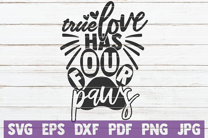 True Love Has Four Paws SVG Cut File