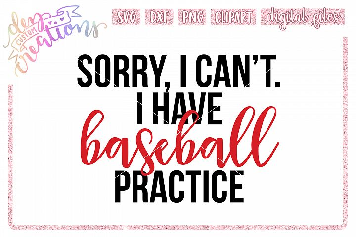 Sorry I Cant. I have Baseball Practice - SVG DXF PNG