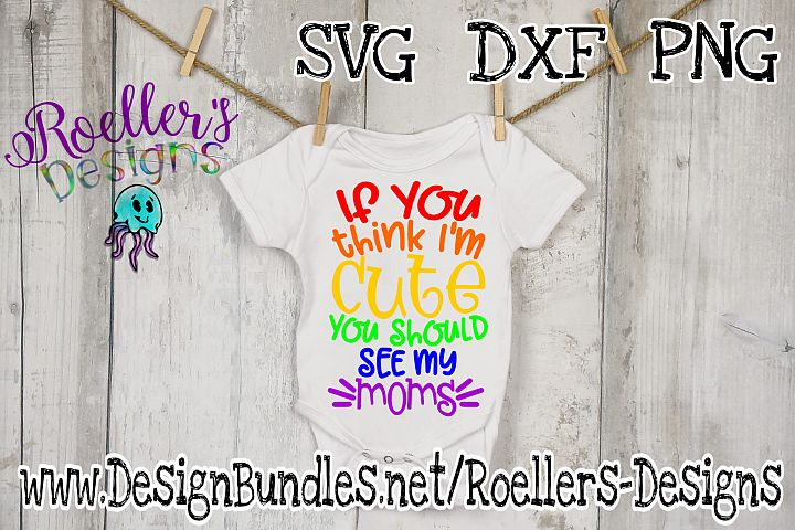 If you think im cute you should see my moms Svg, Pride Svg