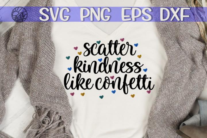 Scatter Kindness Like Confetti - SVG PNG EPS DXF