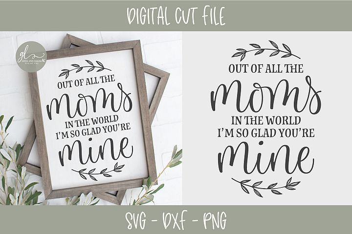 Out Of All The Moms In The World - SVG Cut File