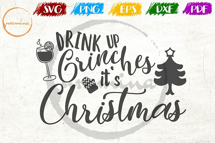 Drink Up Grinches Its Christmas SVG PDF PNG