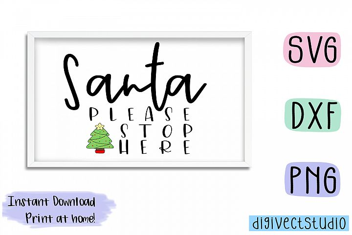Santa Please Stop Here- SVG, DXF, PNG cut file