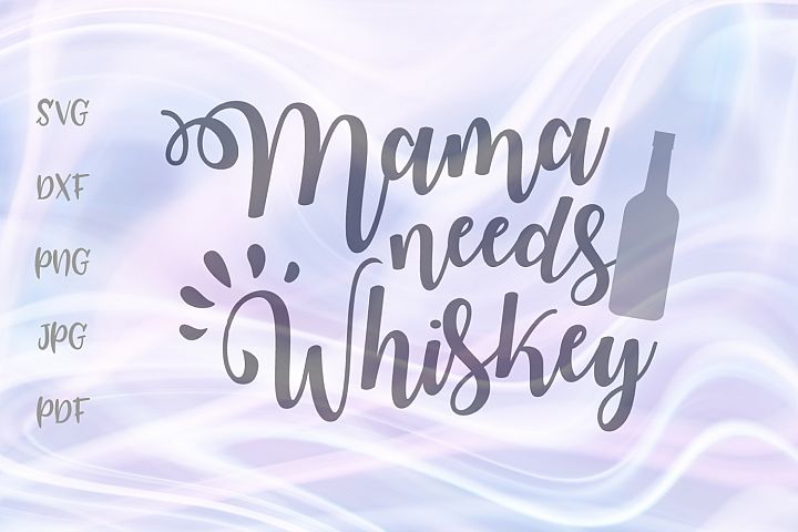 Mama Needs Whiskey Funny Parenting Sign Cut File SVG DXF PNG