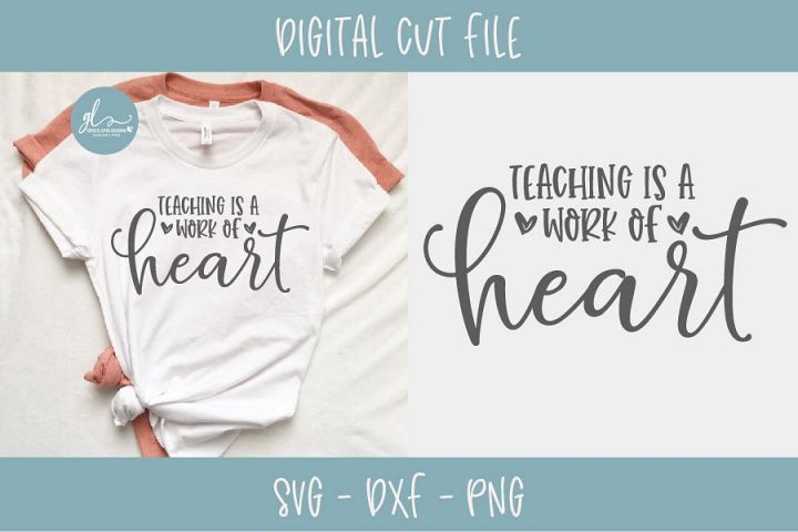 Teaching Is A Work Of Heart - Teacher SVG Cut File