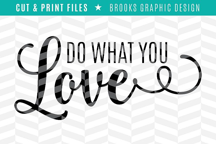 Do What You Love - DXF/SVG/PNG/PDF Cut & Print Files