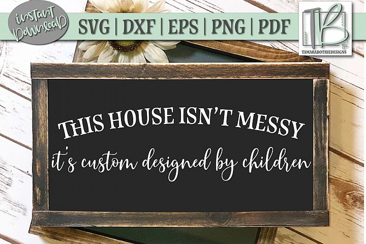 Home SVG, This House Isnt Messy Its Custom Designed SVG